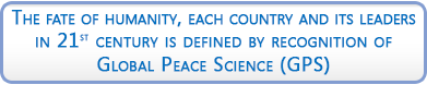 The fate of humanity, each country and its leaders in 21st century is defined by recognition of Global Peace Science (GPS)